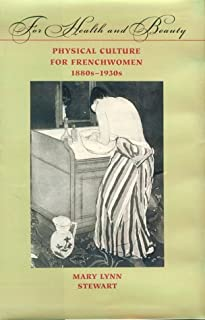 For Health And Beauty: Physical Culture for Frenchwomen, 1880's-1930's