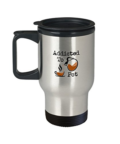 Funny Coffee Travel Mug - Addicted to Pot - 14oz Hot&Cool Coffee, Best Gift For Him, Her