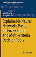 Explainable Neural Networks Based on Fuzzy Logic and Multi-criteria Decision Tools (Studies in Fuzziness and Soft Computing, 408)