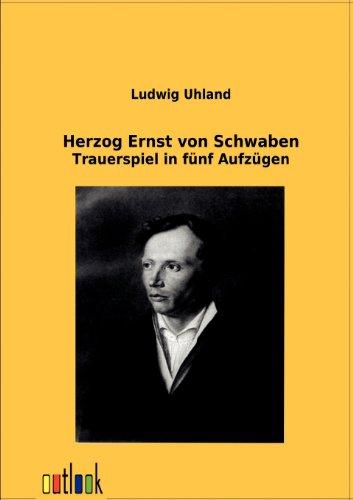 Herzog Ernst von Schwaben: Trauerspiel in fünf Aufzügen