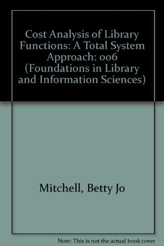 Cost Analysis of Library Functions: A Total Systems Approach: A Total System Approach (Foundations in Library and Information Science, Band 6)