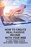 How To Create Real Passive Income With Your Web: A Long Term Choice With Short Term Tradeoffs: Web Hosting Passive Income (English Edition)