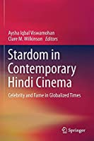 Stardom in Contemporary Hindi Cinema: Celebrity and Fame in Globalized Times