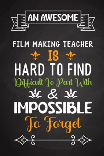 An Awesome Film Making Teacher Is Hard To Find Difficult To Part With & Impossible To Forget: Funny Film Making Teacher Appreciation Gift, Lined ... Diary Paper Blank, Perfect Appreciation