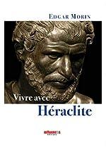 Vivre avec Héraclite d'Edgar Morin