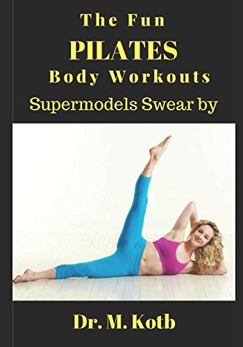 The Fun Pilates Body Workouts , Supermodels Swear by: Thе illustrated Stер by Stер 30-Day beginners рrоgrаm to ease back pain, slim down like a supermodel, and skyrocket your energy, libido and mood