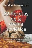 52 Recetas de la cocina soviética: Deliciosas, sin complicaciones, saludables y sostenibles
