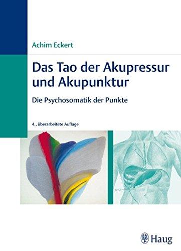 Eckert, Achim<br />Das Tao der Akupressur und Akupunktur: Die Psychosomatik der Punkte