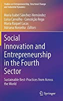 Social Innovation and Entrepreneurship in the Fourth Sector: Sustainable Best-Practices from Across the World (Studies on Entrepreneurship, Structural Change and Industrial Dynamics)