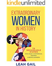 Extraordinary Women In History: 70 Remarkable Women Who Made a Difference, Inspired & Broke Barriers