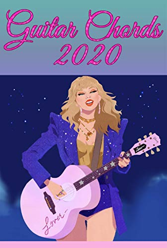 Guitar Chords 2020: 15+ How to Play T Swift, Chords, Fretboard, Tabs, Scales, Songbook