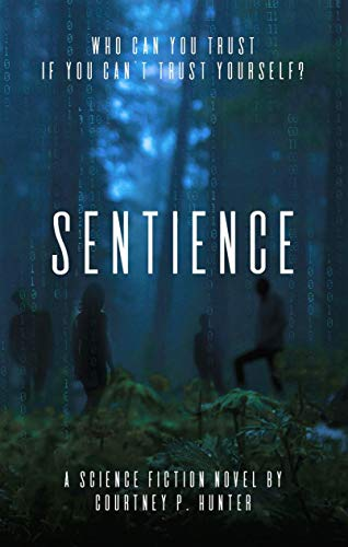 Sentience: A Science Fiction Exploration of AI Through An Epic Turing Test - Book 1