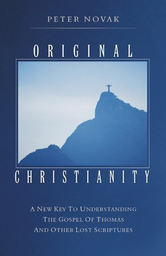 Compare Textbook Prices for Original Christianity: A New Key to Understanding the Gospel of Thomas and Other Lost Scriptures First Edition Edition ISBN 9781571744456 by Novak, Peter
