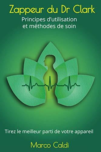 Zappeur du Dr Clark : principes d'utilisation et méthodes de soin: Tirez le meilleur parti de votre appareil (French Edition)