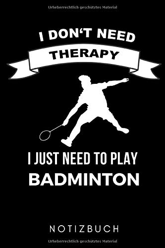 I DON'T NEED THERAPY I JUST NEED TO GO PLAYING BADMINTON NOTIZBUCH: A5 Notizbuch KARIERT Badminton Geschenk | Sport | Federball | Zubehör | Trainer | ... Partner | Sportler | Badmintonbuch | Training