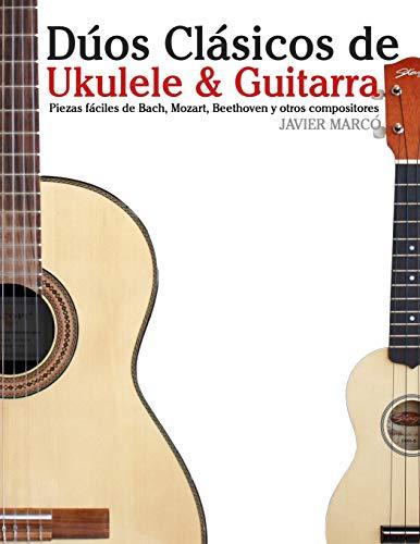 Dúos Clásicos de Ukulele & Guitarra: Piezas fáciles de Bach, Mozart, Beethoven y otros compositores (en Partitura y Tablatura)