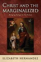 Christ and the Marginalized: Bringing Refuge to the Broken