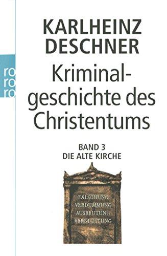 Kriminalgeschichte des Christentums: Die Alte Kirche: Die Alte Kirche: Fälschung, Verdummung, Ausbeutung, Vernichtung