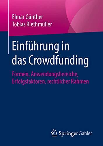 Einführung in das Crowdfunding: Formen, Anwendungsbereiche, Erfolgsfaktoren, rechtlicher Rahmen