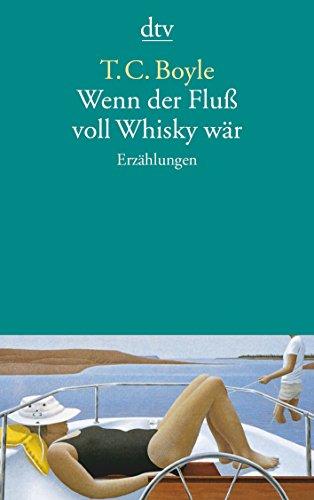 Wenn der Fluß voll Whisky wär: Erzählungen