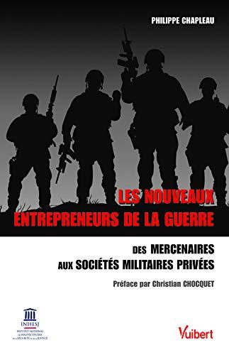 Les nouveaux entrepreneurs de la guerre : Des mercenaires aux Sociétés Militaires Privées