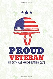 Proud Veteran - My Oath Has No Expiration Date: Armed Forces Journal - The Perfect Veterans Day Appreciation Gift In Honor...