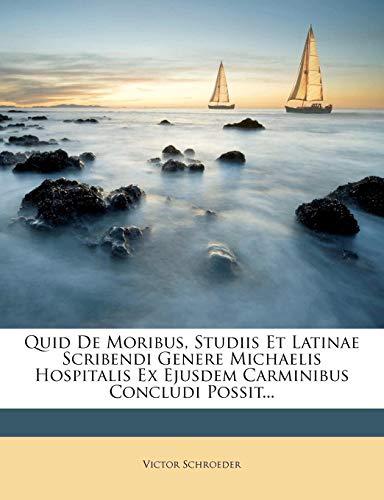 Quid de Moribus, Studiis Et Latinae Scribendi Genere Michaelis Hospitalis Ex Ejusdem Carminibus Concludi Possit...