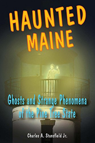 Haunted Maine: Ghosts and Strange Phenomena of the Pine Tree State (Haunted Series) by [Jr. Stansfield, Charles A.]