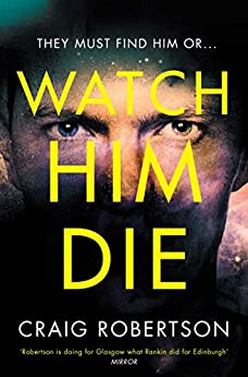 Watch Him Die: 'Truly difficult to put down' by [Craig Robertson]