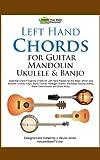 Left Hand Chords for Guitar, Mandolin, Ukulele & Banjo (English Edition)