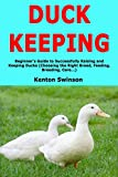 Duck Keeping: Beginner's Guide to Successfully Raising and Keeping Ducks (Choosing the Right Breed, Feeding, Breeding, Care...)