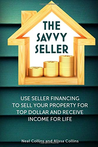 Real Estate Investing Books! - The Savvy Seller: Use Seller Financing to Sell Your Property for Top Dollar and Receive Income for Life (The Savvy Book Series)