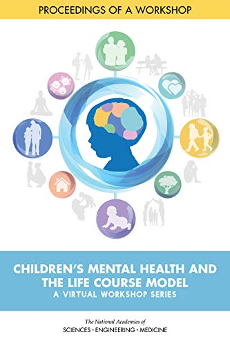 Children's Mental Health and the Life Course Model: A Virtual Workshop Series: Proceedings of a Workshop (English Edition)