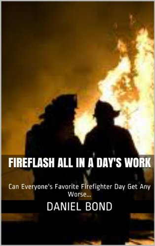 FireFlash All In A Day's Work: Can Everyone's Favorite Firefighter Day Get Any Worse... (English Edition)