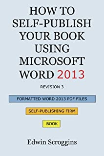 How to Self-Publish Your Book Using Microsoft Word 2013: A Step-by-Step Guide for Designing & Formatting Your Book's Manus...