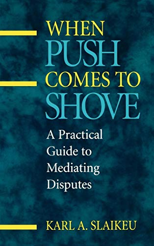 When Push Comes to Shove: A Practical Guide to Mediating Disputes