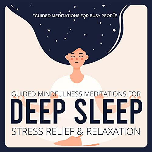 Guided Mindfulness Meditations for Deep Sleep, Stress Relief & Relaxation Audiobook By Guided Meditations for Busy People cover art