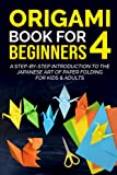 Origami Book For Beginners 4: A Step-By-Step Introduction To The Japanese Art Of Paper Folding For Kids & Adults (Origami Books For Beginners)