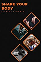 SHAPE YOUR BODY FITNESS PLANNER: The Daily Fitness Planner for your Plan and Journals to write in for Women - Productivity and Goal Planner for more ... Exercise Journal for Weight Loss & Diet Plans