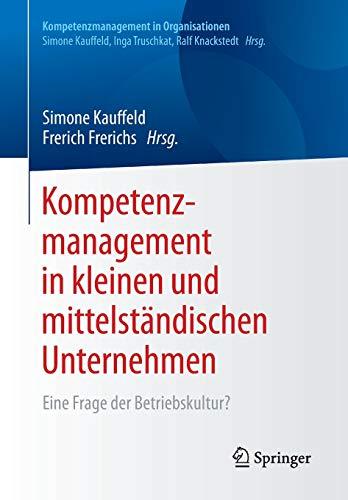 Kompetenzmanagement in kleinen und mittelständischen Unternehmen: Eine Frage der Betriebskultur? (Kompetenzmanagement in Organisationen)