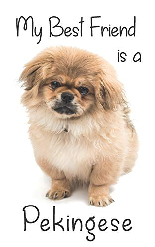 "My best Friend is a Pekingese: 8"" x 5"" Blank lined Journal Notebook 120 College Ruled Pages (Best Friends, Band 22)"