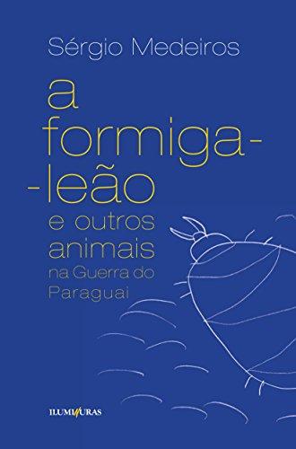 A formiga leão e outros animais na Guerra do Paraguai