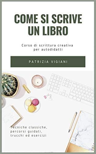 Come si scrive un libro: corso di scrittura creativa per autodidatti