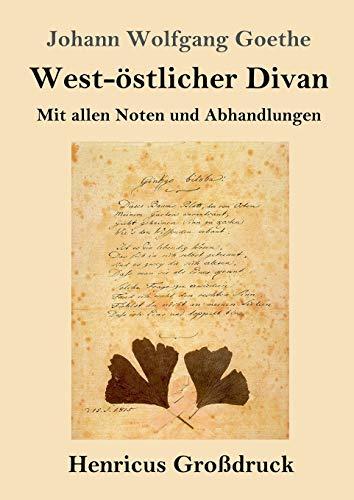 West-östlicher Divan (Großdruck): Mit allen Noten und Abhandlungen