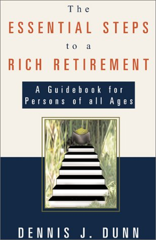 The Essential Steps to a Rich Retirement: A Guidebook for Persons of All Ages