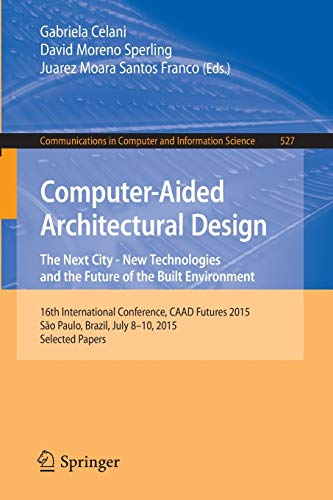Computer-Aided Architectural Design: The Next City – New Technologies and the Future of the Built Environment: 16th International Conference, CAAD ... in Computer and Information Science, 527)