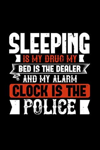 Notizbuch sleeping is my drug my bed is the dealer and my alarm clock is the police: Schlaf Notizbuch 120 linierte Seiten A5 für Schlafliebhaber