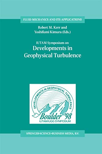 IUTAM Symposium on Developments in Geophysical Turbulence: Held at the National Center for Atmospheric Research, Boulder, CO, June 16-19, 1998 (Fluid Mechanics ... Its Applications Book 58) (English Edition)