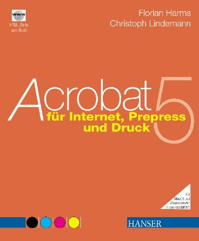 Acrobat 5: für Internet, Prepress und Druck