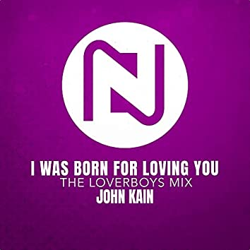 I Was Born For Loving You (The Loverboys Mix)